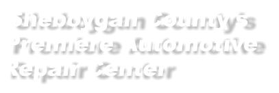 Sheboygan County's Premiere Automotive Repair Center